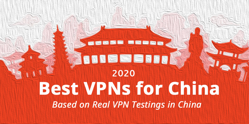 Best VPNs for China, based on real VPN testings from China